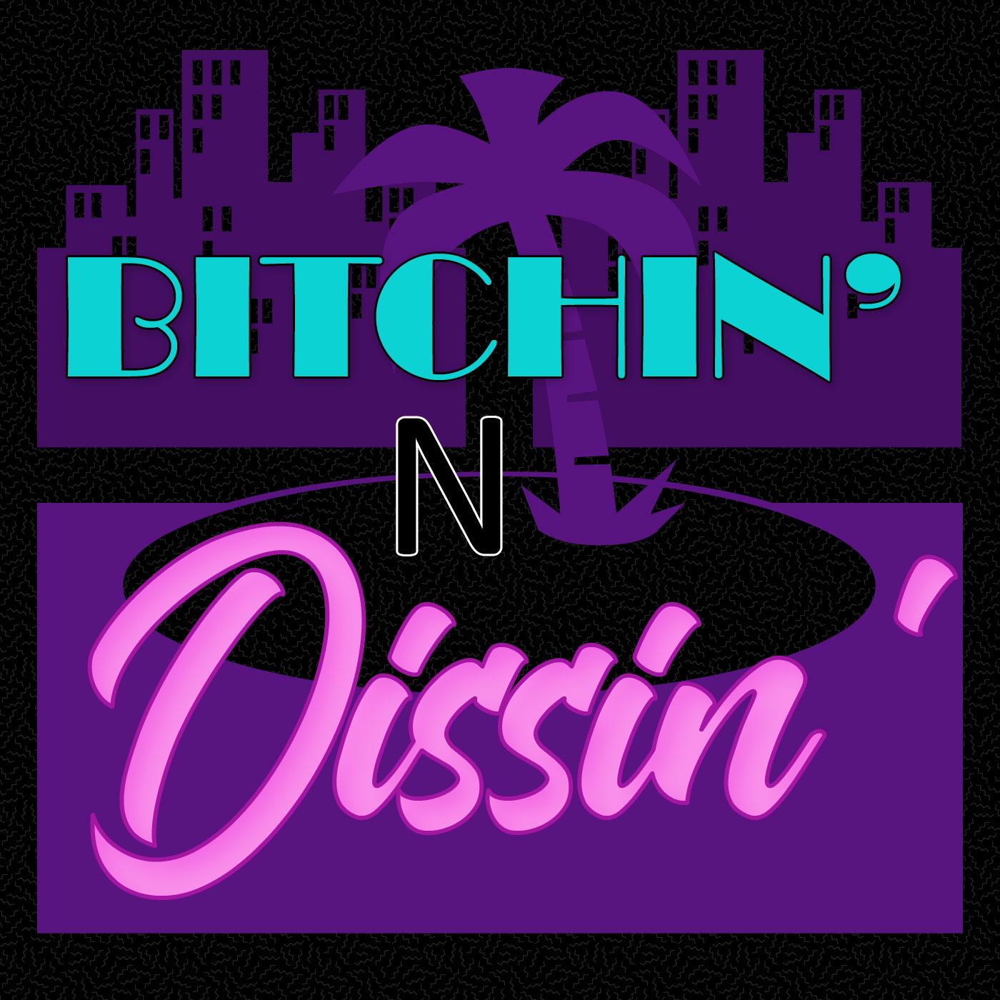 Bitchin' N' Dissin'